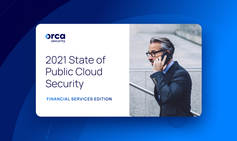 2021 State of Cloud Security Report - Financial Services Edition