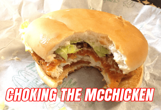 CHOKING THE mcchicken sandwhich]