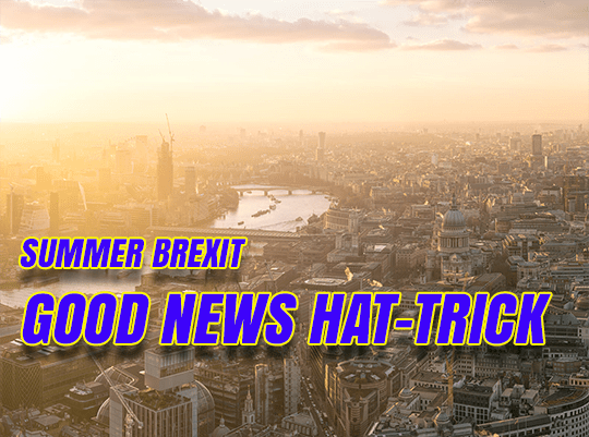 August Brexit Good News Hat-Trick