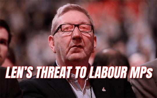 Len Threatens Labour MPs