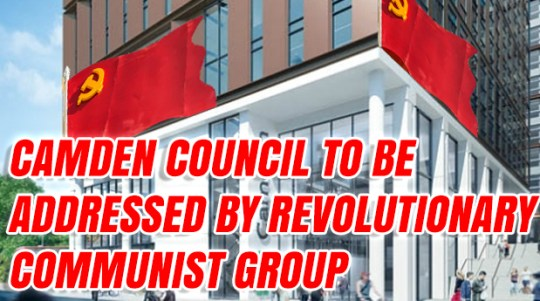 Camden Council To Be Addressed By Revolutionary Communist Group