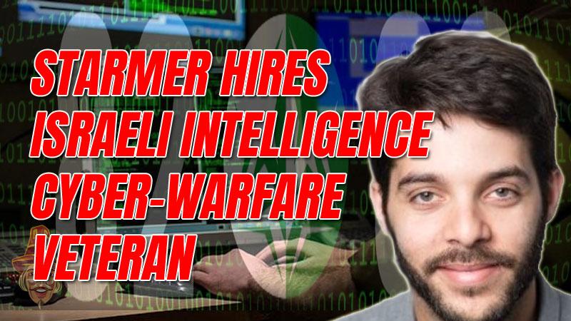 Starmer Recruits Israeli Intelligence Cyber-Warfare Veteran for Social Media Role