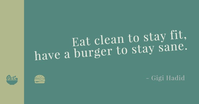 Eat clean to stay fir, have a burger to stay sane.