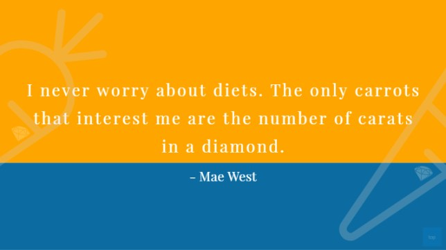 I never worry about diets . The only carrots that interest me are the number you get in a diamond.