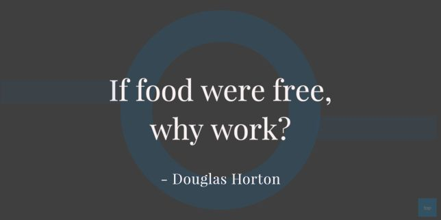 If food were free, why work? - Douglas Horton quote