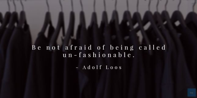 """""""Be not afraid of being called un-fashionable."""" ― Adolf Loos quote"""