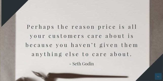 Perhaps the reason price is all your customers care about is because you haven't given them anything else to care about.