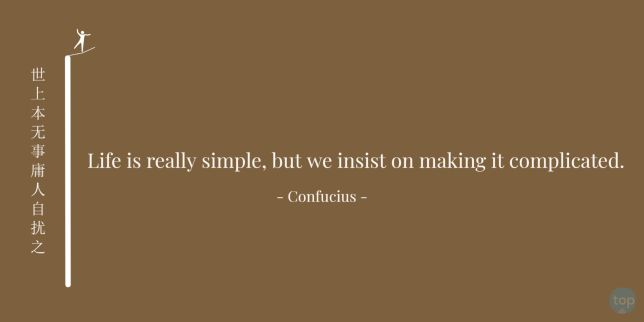 Life is really simple, but we insist on making it complicated. - Confucius