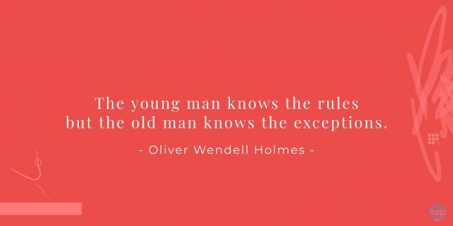 The young man knows the rules but the old man knows the exceptions. - Oliver Wendell Holmes  quote
