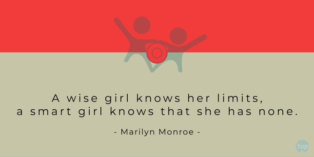 A wise girl knows her limits, a smart girl knows that she has none. - Marilyn Monroe    quote
