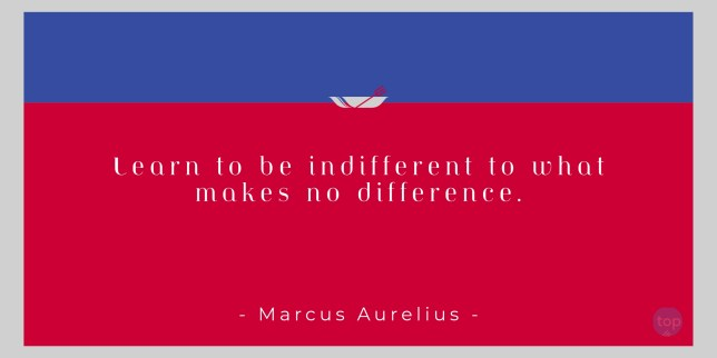 Learn to be indifferent to what makes no difference. – Marcus Aurelius   quote