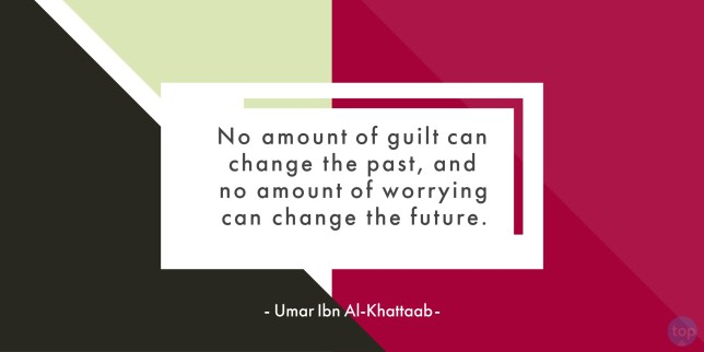 No amount of guilt can change the past, and no amount of worrying can change the future. - Umar Ibn Al-Khattaab quote
