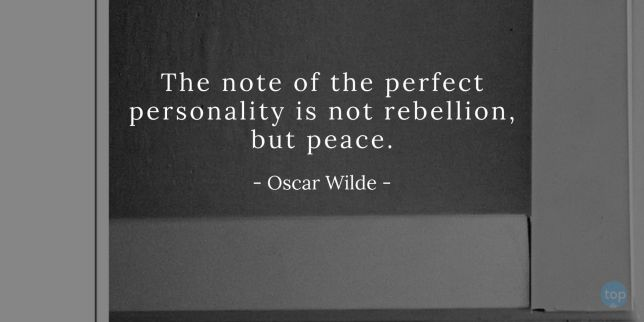 The note of the perfect personality is not rebellion, but peace. - Oscar Wildequote