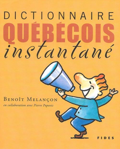 Benoît Melançon, avec la collaboration de Pierre Popovic, Dictionnaire québécois instantané, 2004, couverture