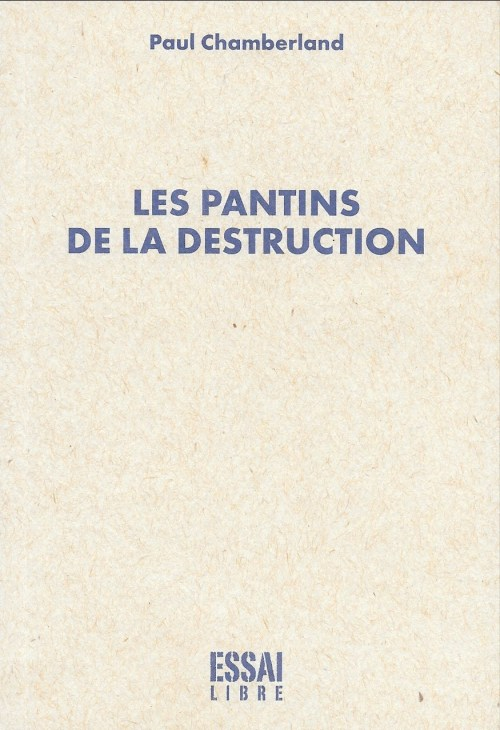 Paul Chamberland, les Pantins de la destruction, 2012, couverture