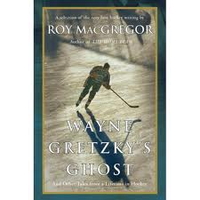Roy MacGregor, Wayne Gretzky's Ghost, 2011
