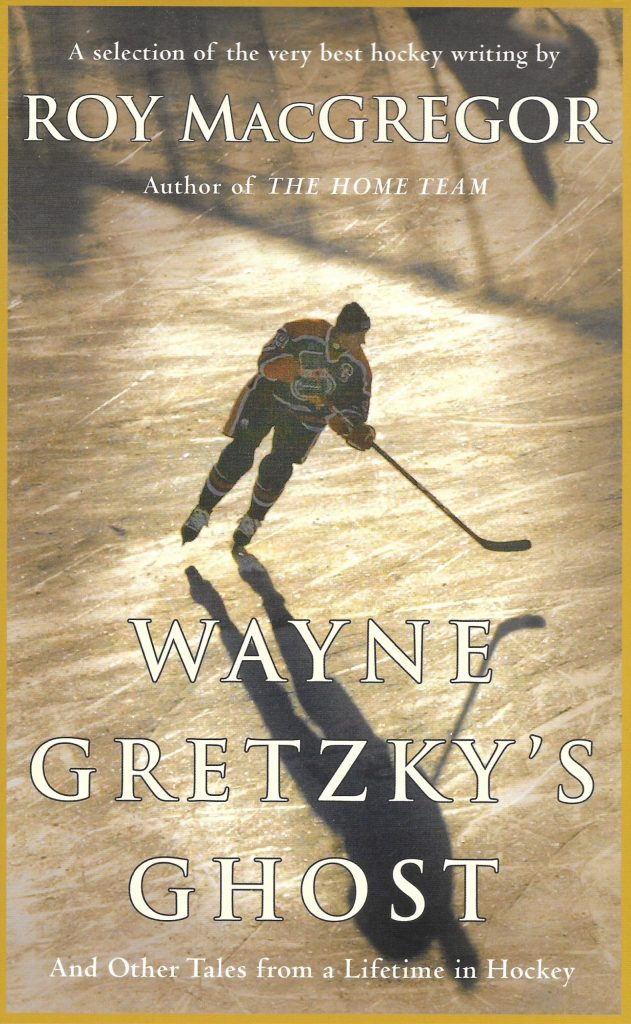 Roy, MacGregor, Wayne Gretzky's Ghost and Other Tales from a Lifetime in Hockey, 2011, couverture