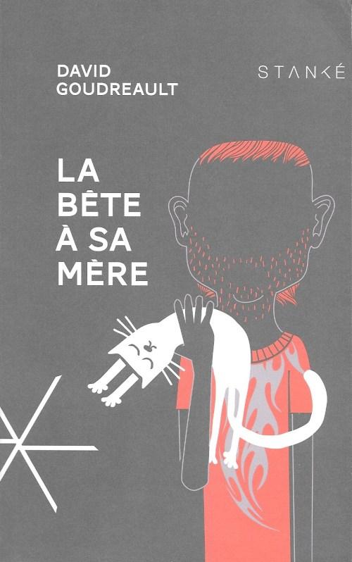 David Goudreault, la Bête à sa mère, 2015, couverture