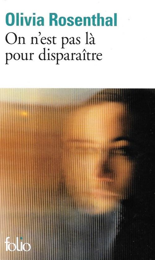 Olivia Rosenthal, On n'est pas là pour disparaître, 2007, couverture