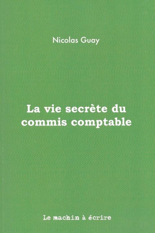 Nicolas Guay, la Vie secrète du commis comptable, 2016, couverture
