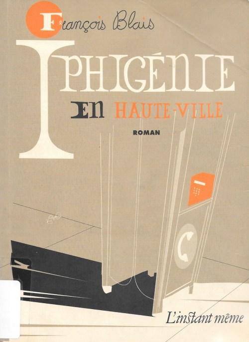 François Blais, Iphigénie en Haute-Ville, 2006, couverture