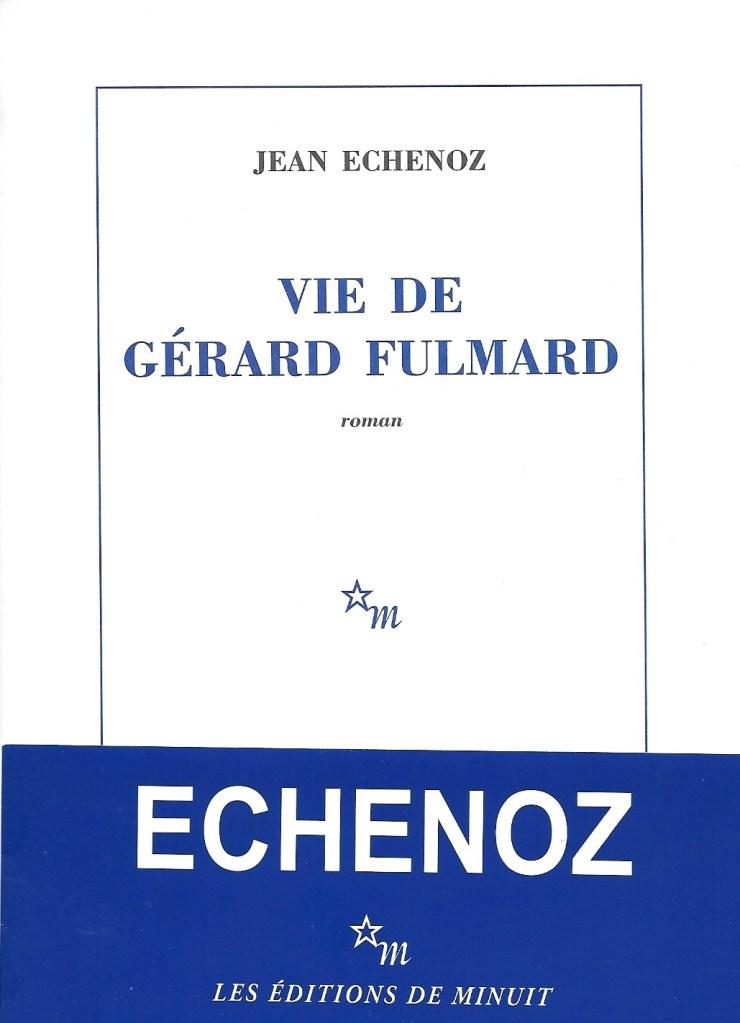 Jean Echenoz, Vie de Gérard Fulmard, 2020, couverture