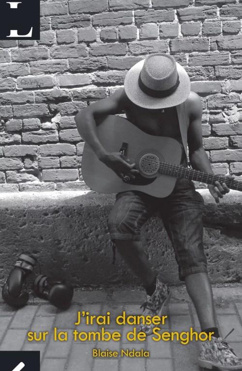 Blaise Ndala, J'irai danser sur la tombe de Senghor, 2014, couverture