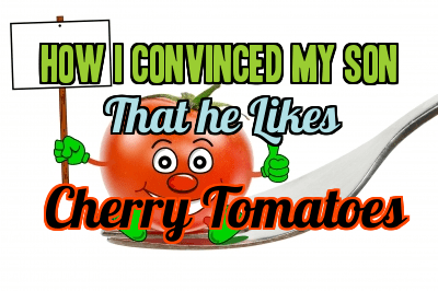 My son finally likes cherry tomatoes.