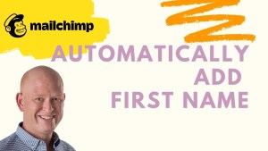 How to add first names into Mailchimp email marketing