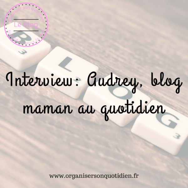 Interview : blog maman au quotidien