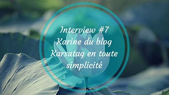Interview : Karine du blog Karsatag
