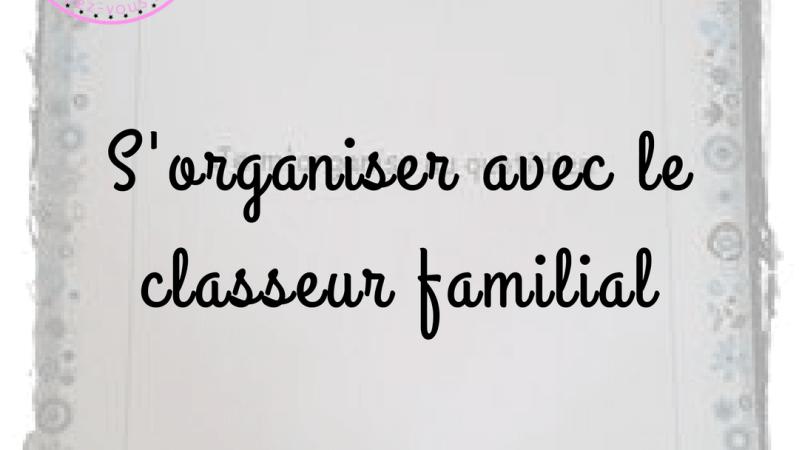 S'organiser avec le classeur familial