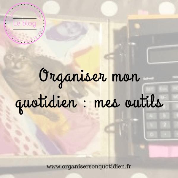 Organiser mon quotidien : mes outils