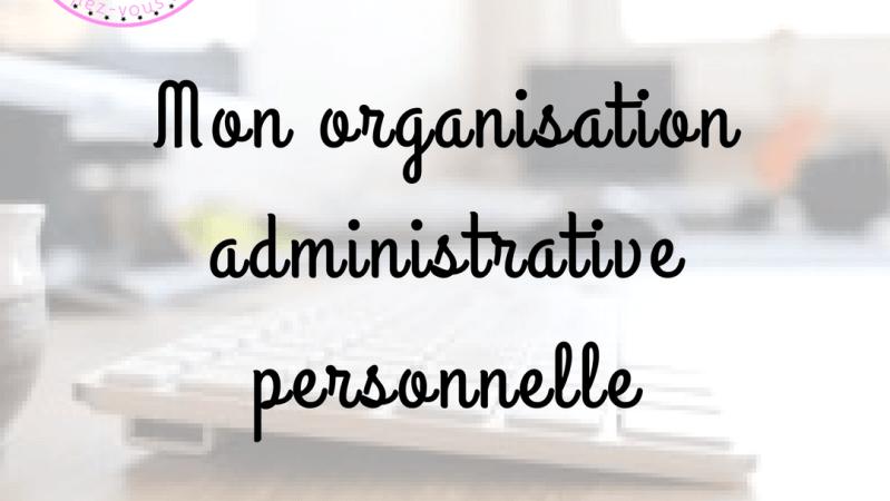 Mon organisation administrative personnelle