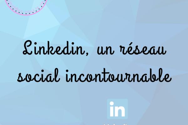 Linkedin, un réseau social incontournable