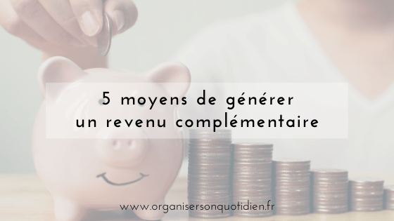 5 façons de générer un revenu complémentaire