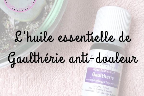 L'huile essentielle de Gaulthérie anti-douleur