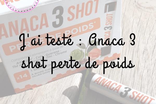 J'ai testé : Anaca 3 shot perte de poids