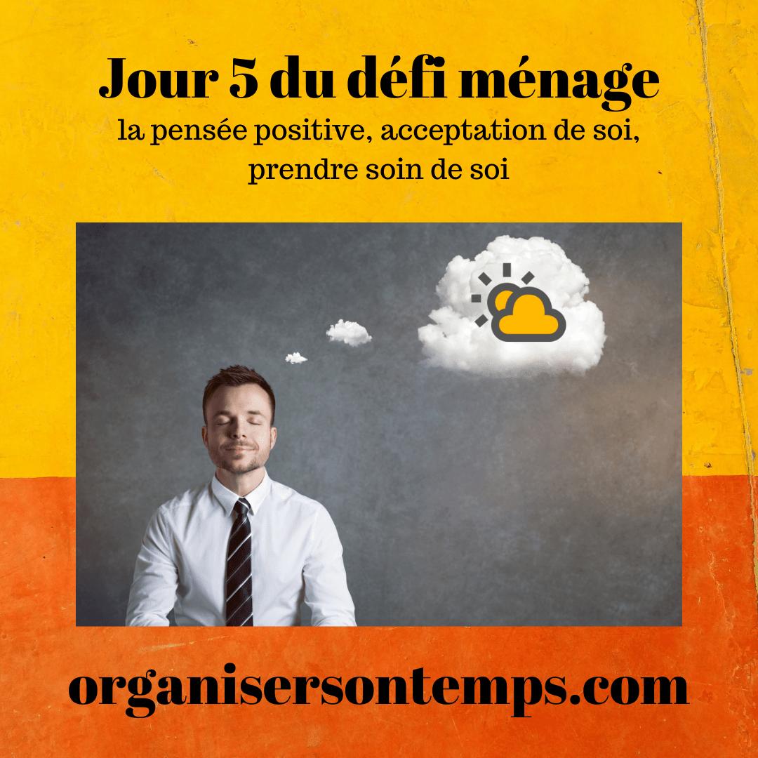 Jour 5 du Défi Ménage, Pensée Positive acceptation Et Prendre Soin De Soi.
