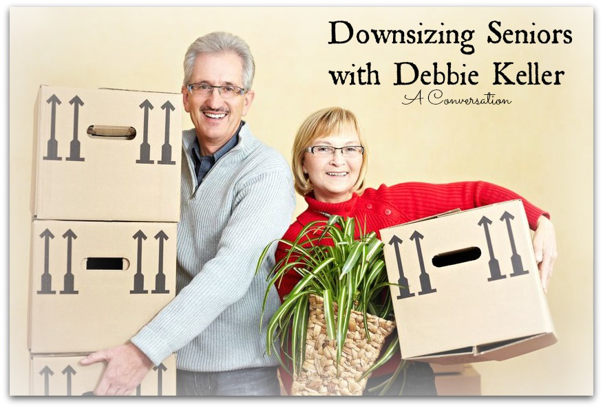 Downsizing Seniors with Debbie Keller: A Conversation