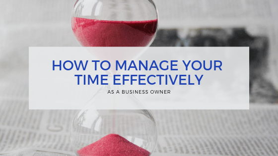 How to Manage Your Time Effectively as a Business Owner