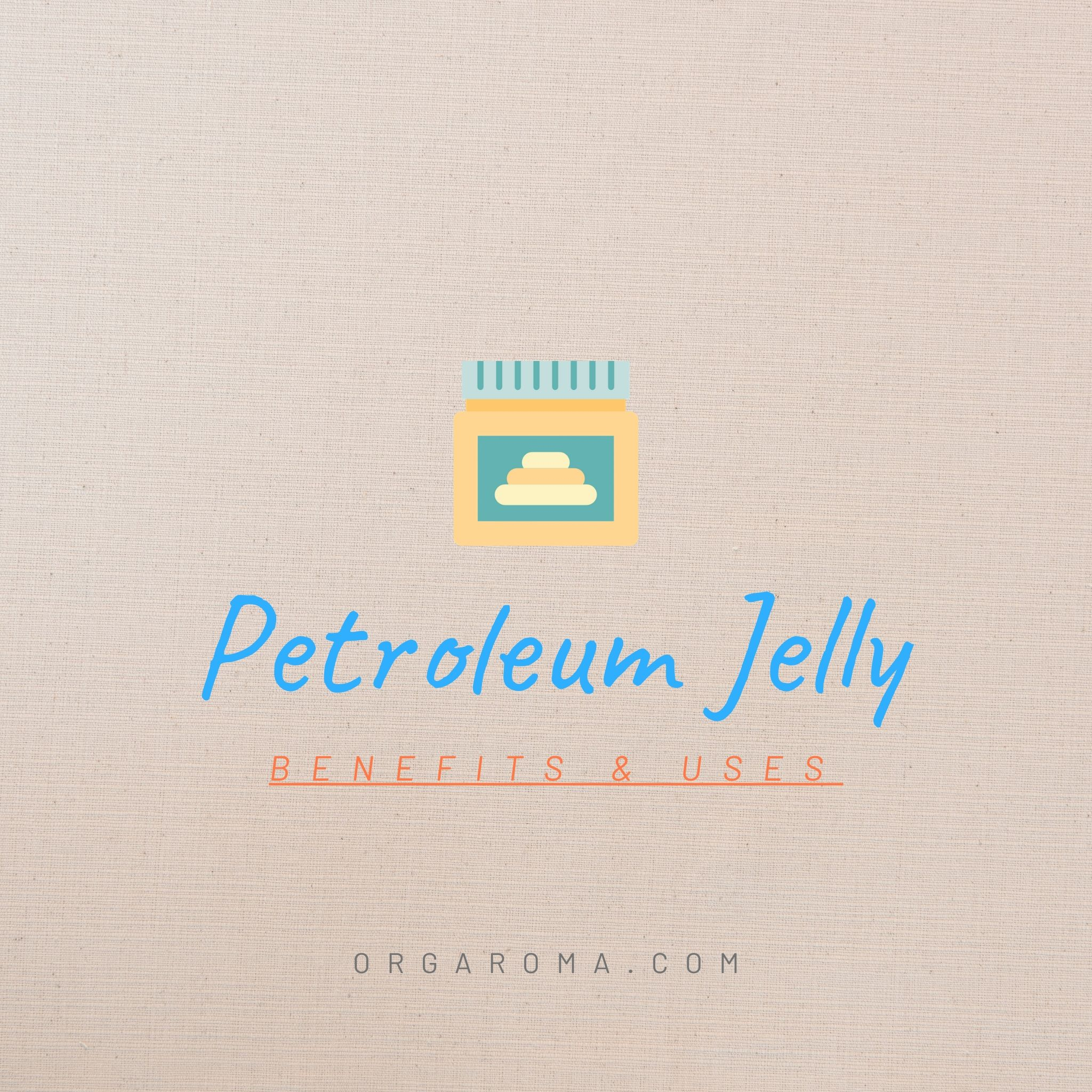 Read more about the article Petroleum jelly benefits and factual uses