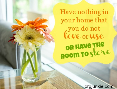 Have nothing in your home that you do not love or use or have the room to store