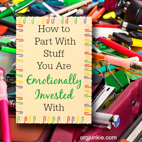 How to Part With Stuff You Are Emotionally Invested With