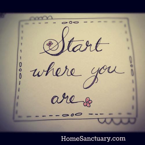 start where you are...helpful post for procrastinators.