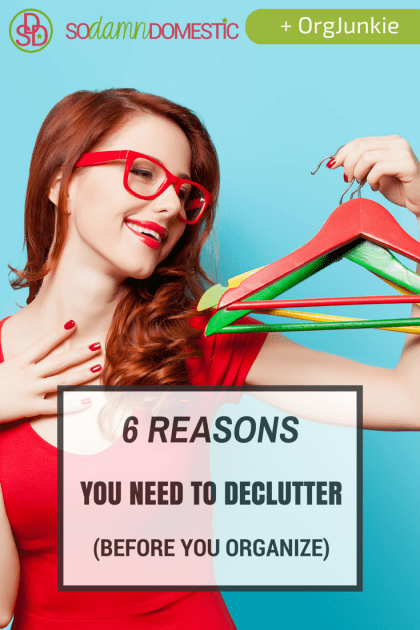 6 Reasons You Need to Declutter (before you organize!)