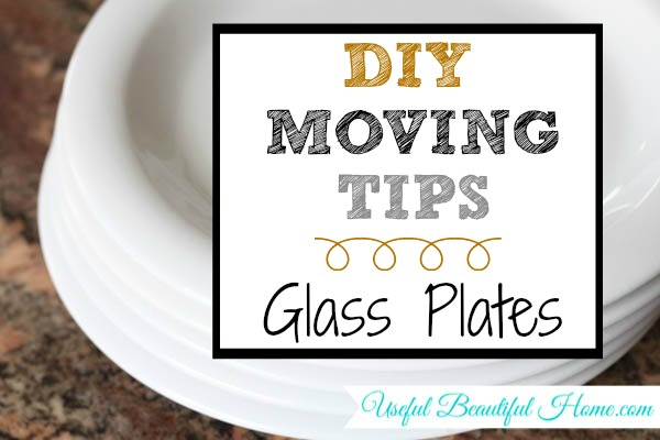 DIY Moving Tips for Packing Glass Plates - excellent tips!!