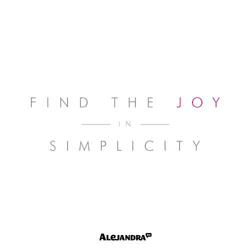 find the joy in simplicity