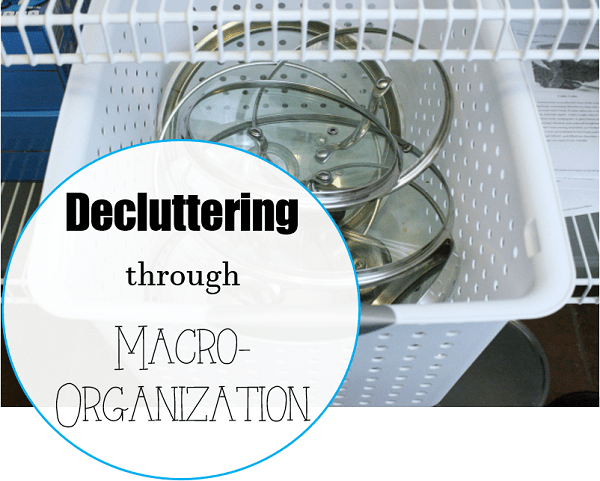 decluttering through macro organization at I'm an Organizing Junkie blog