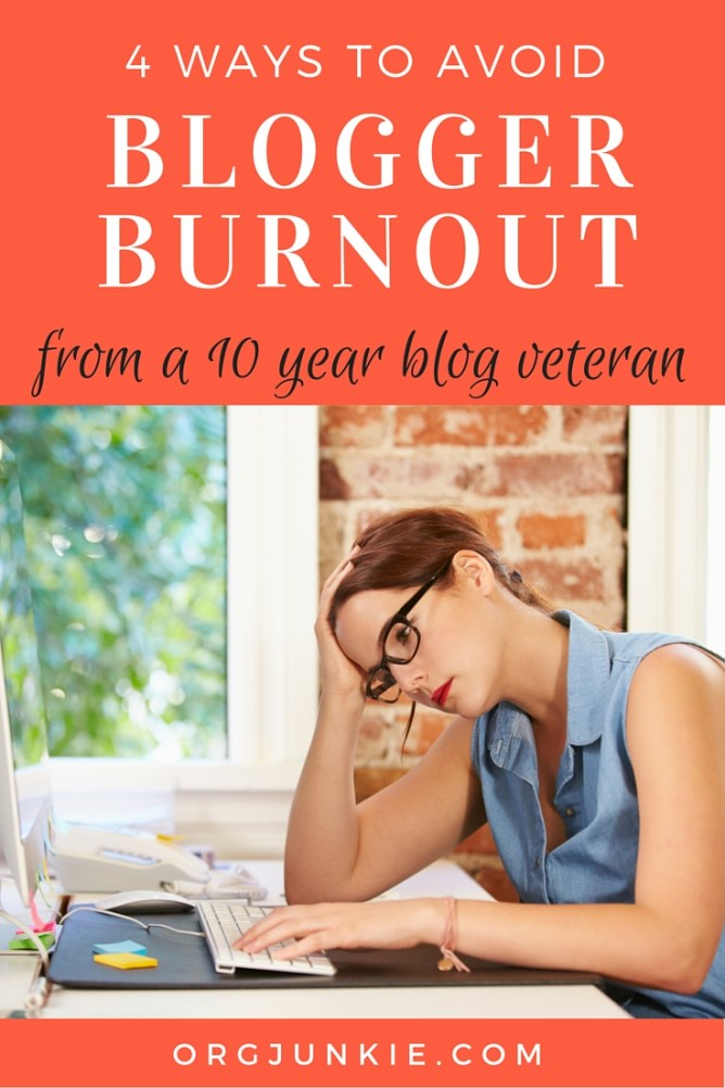 4 Ways to Avoid Blogger Burnout from a 10 Year Blog Veteran at I'm an Organizing Junkie blog